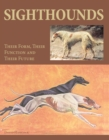 Sighthounds : Their Form, Their Function and Their Future - Book