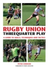 Rugby Union Threequarter Play : A Guide to Skills, Techniques and Tactics - Book