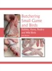 Butchering Small Game and Birds : Rabbits, Hares, Poultry and Wild Birds - Book
