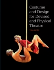 COSTUME and DESIGN FOR DEVISED and PHYSICAL THEATRE - eBook