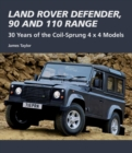 Land Rover Defender, 90 and 110 Range : 30 Years of the Coil-Sprung 4x4 Models - Book