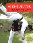 Aiki-Jujutsu : Mixed Martial Art of the Samurai - eBook