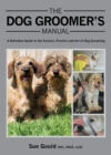 The Dog Groomer's Manual : A Definitive Guide to the Science, Practice and Art of Dog Grooming - Book