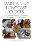 Maintaining Longcase Clocks : An Owner's Guide to Maintenance, Restoration and Conservation - eBook