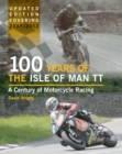 100 Years of the Isle of Man TT : A Century of Motorcycle Racing - Updated Edition covering 2007 - 2012 - eBook