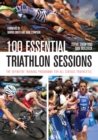 100 Essential Triathlon Sessions : The Definitive Training Programme for all Serious Triathletes - eBook