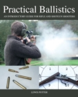 Practical Ballistics : An Introductory Guide for Rifle and Shotgun Shooters - Book
