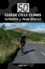 50 Classic Cycle Climbs: Yorkshire & Peak District - Book