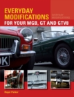 Everyday Modifications for Your MGB, GT and GTV8 : How to Make Your Classic Car Easier to Live With and Enjoy - Book