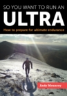 So you want to run an Ultra : How to prepare for ultimate endurance - eBook