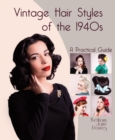 Vintage Hair Styles of the 1940s: A Practical Guide - Book