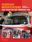 Everyday Modifications for Your VW Bay Window Van : How to Make Your Classic Van Easier to Live With and Enjoy - eBook