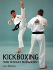 Kickboxing : From Beginner to Black Belt - eBook