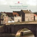 Berwick-upon-Tweed : Three places, two nations, one town - Book