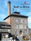 Built to Brew : The History and heritage of the brewery - Book