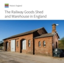 The Railway Goods Shed and Warehouse in England - Book