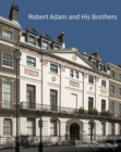 Robert Adam and his Brothers : New light on Britain's leading architectural family - Book