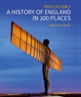 A History of England in 100 Places : Irreplaceable - Book