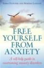 Free Yourself from Anxiety : A self-help guide to overcoming anxiety disorder - eBook