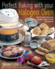 Perfect Baking With Your Halogen Oven : How to Create Tasty Bread, Cupcakes, Bakes, Biscuits and Savouries - eBook