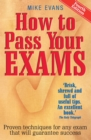 How To Pass Your Exams 4th Edition : Proven Techniques for Any Exam That Will Guarantee Success - eBook