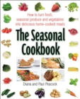 The Seasonal Cookbook : How to Turn Fresh, Seasonal Produce and Vegetables into Delicious Home-cooked Meals - eBook