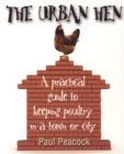 The Urban Hen : A practical guide to keeping poultry in a town or city - eBook