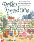 Patio Produce : How to cultivate a lot of home-grown vegetables from the smallest possible space - eBook