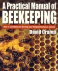 A Practical Manual of Beekeeping : How to keep bees and develop your full potential as an apiarist - eBook