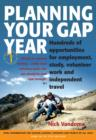 Planning Your Gap Year : Hundreds of Opportunities for Employment, Study, Volunteer Work and Independent Travel - eBook