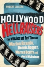 Hollywood Hellraisers : The Wild Lives and Fast Times of Marlon Brando, Dennis Hopper, Warren Beatty and Jack Nicholson - Book