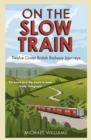 On The Slow Train : Twelve Great British Railway Journeys - Book