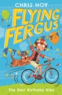 Flying Fergus 1: The Best Birthday Bike : by Olympic champion Sir Chris Hoy, written with award-winning author Joanna Nadin - eBook