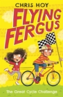 Flying Fergus 2: The Great Cycle Challenge : by Olympic champion Sir Chris Hoy, written with award-winning author Joanna Nadin - eBook