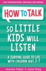 How To Talk So Little Kids Will Listen : A Survival Guide to Life with Children Ages 2-7 - Book