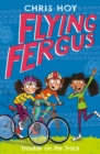 Flying Fergus 8: Trouble on the Track : by Olympic champion Sir Chris Hoy, written with award-winning author Joanna Nadin - eBook