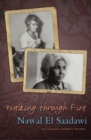 Walking through Fire : The Later Years of Nawal El Saadawi - Book