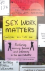 Sex Work Matters : Exploring Money, Power, and Intimacy in the Sex Industry - Book