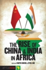 The Rise of China and India in Africa : Challenges, Opportunities and Critical Interventions - Book