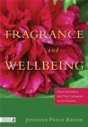 Fragrance and Wellbeing : Plant Aromatics and Their Influence on the Psyche - Book