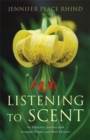 Listening to Scent : An Olfactory Journey with Aromatic Plants and Their Extracts - Book