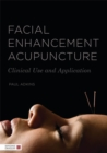 Facial Enhancement Acupuncture : Clinical Use and Application - Book