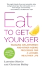Eat to Get Younger : Tackling Inflammation and Other Ageing Processes for a Longer, Healthier Life - Book