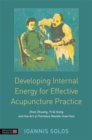 Developing Internal Energy for Effective Acupuncture Practice : Zhan Zhuang, Yi Qi Gong and the Art of Painless Needle Insertion - Book