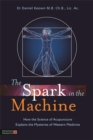 The Spark in the Machine : How the Science of Acupuncture Explains the Mysteries of Western Medicine - Book