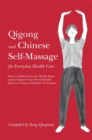 Qigong and Chinese Self-Massage for Everyday Health Care : Ways to Address Chronic Health Issues and to Improve Your Overall Health Based on Chinese Medicine Techniques - Book