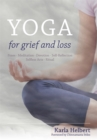 Yoga for Grief and Loss : Poses, Meditation, Devotion, Self-Reflection, Selfless Acts, Ritual - Book