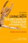 A Guide to Living with Ehlers-Danlos Syndrome (Hypermobility Type) : Bending without Breaking (2nd Edition) - Book