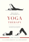 Principles and Themes in Yoga Therapy : An Introduction to Integrative Mind/Body Yoga Therapeutics - Book
