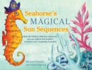 Seahorse's Magical Sun Sequences : How All Children (and Sea Creatures) Can Use Yoga to Feel Positive, Confident and Completely Included - Book